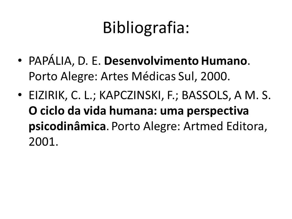 Bibliografia: PAPÁLIA, D. E. Desenvolvimento Humano. Porto Alegre: Artes Médicas Sul, 2000. EIZIRIK, C. L.; KAPCZINSKI, F.; BASSOLS, A M. S. O ciclo d
