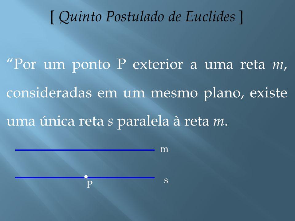 [ Geometria Não-Euclidiana ] Na tentativa de demonstrar o (famoso) quinto postulado de Euclides, surgiram as Geometrias não-Euclidianas, como, por exe