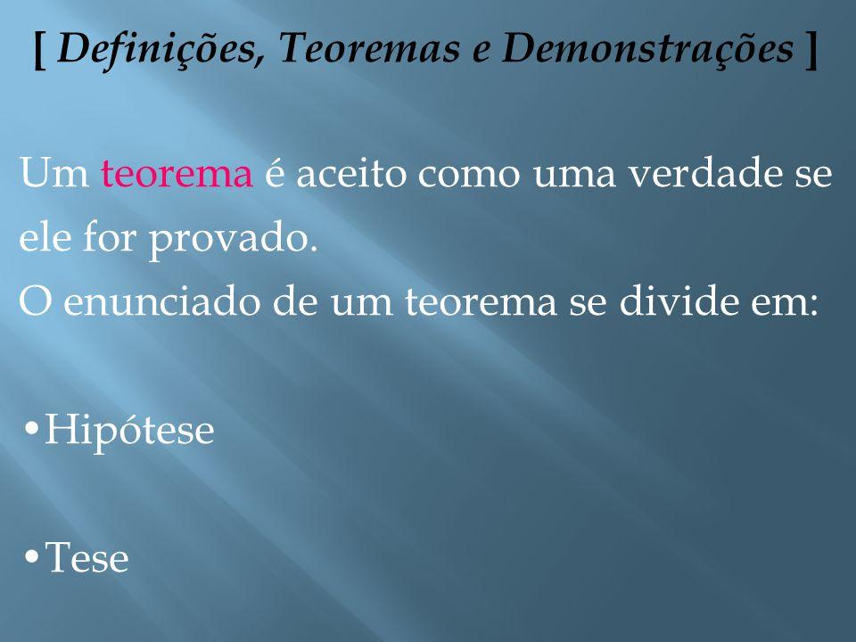 [ Definições, Teoremas e Demonstrações ] Uma definição é um conceito elaborado em função de elementos conhecidos. Por exemplo, a definição de segmento