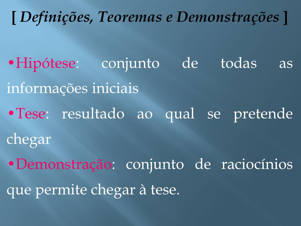 [ Definições, Teoremas e Demonstrações ] Um teorema é aceito como uma verdade se ele for provado. O enunciado de um teorema se divide em: Hipótese Tes