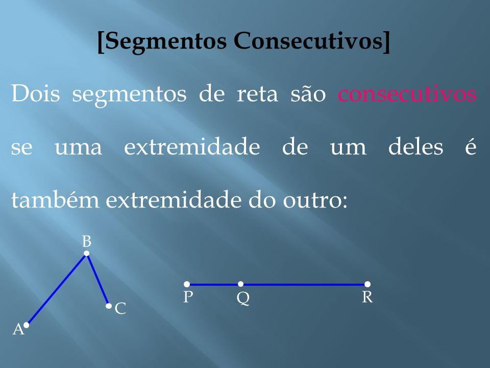 [ Classificação de Segmentos de Reta ] Dois segmentos de reta podem ser classificados em: Consecutivos Colineares Adjacentes