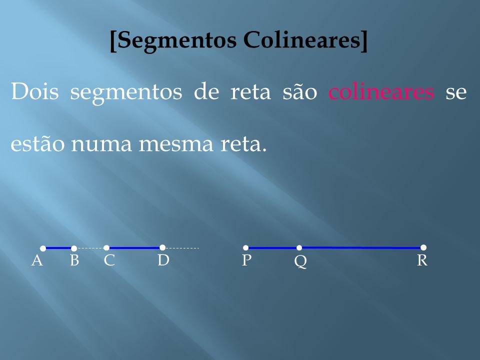 [Segmentos Consecutivos] Dois segmentos de reta são consecutivos se uma extremidade de um deles é também extremidade do outro: C B PR Q A