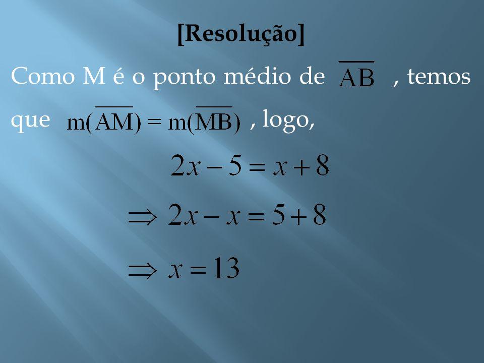 [Exemplo] Observe a figura abaixo e determine sabendo que M é o ponto médio de. MAB x + 82x - 5