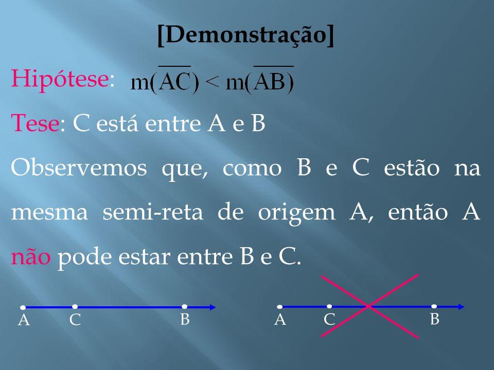 [Proposição] Se em uma semi-reta considerarmos um segmento, com, então o ponto C estará entre A e B (o ponto C é chamado de ponto interno de ). B AC