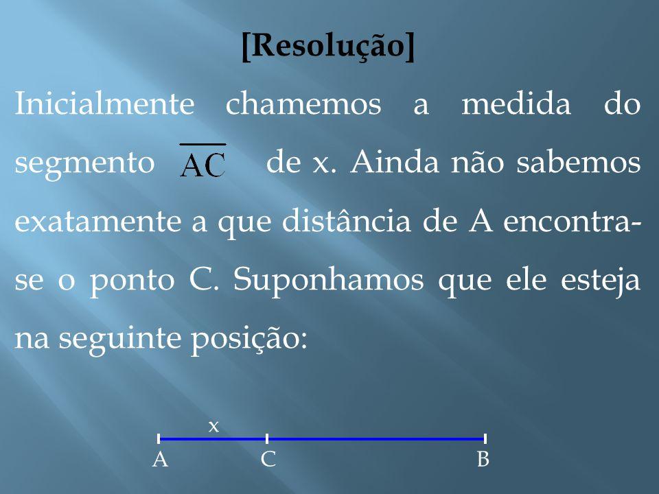 [Exemplo] Um segmento de medida 9 cm foi dividido internamente por um ponto C na razão 2. Encontre a medida dos segmentos, e e esboce o segmento com s