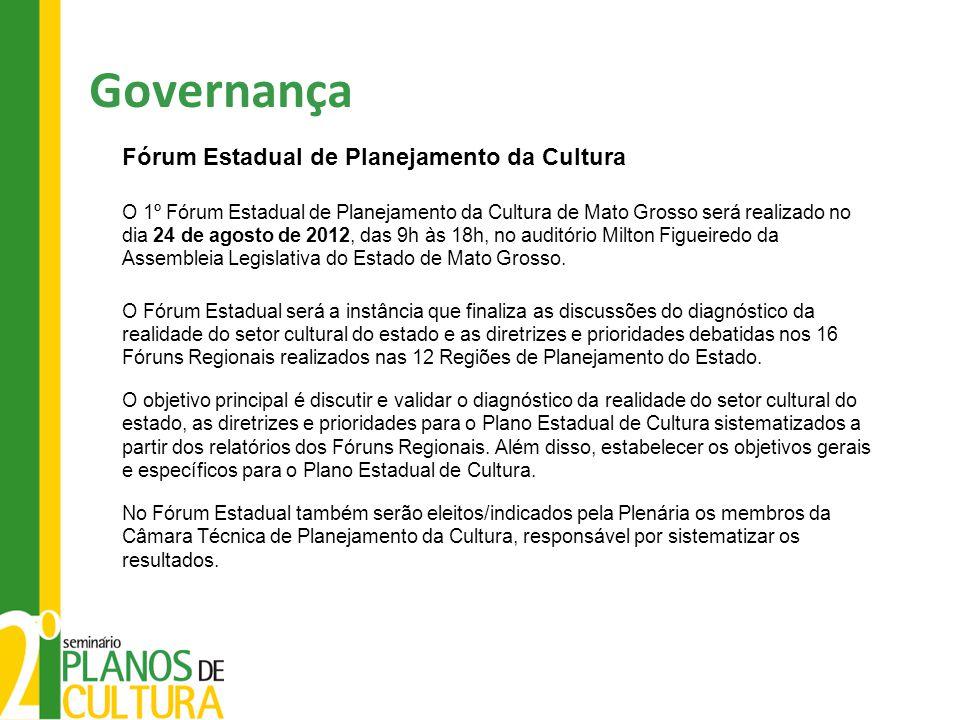 Governança Fórum Estadual de Planejamento da Cultura O 1º Fórum Estadual de Planejamento da Cultura de Mato Grosso será realizado no dia 24 de agosto