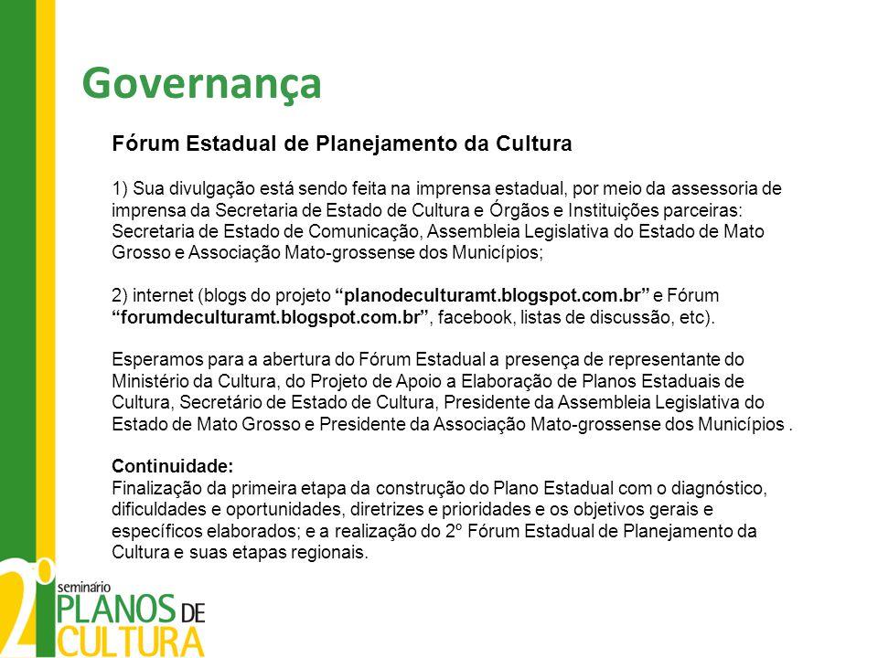 Governança Fórum Estadual de Planejamento da Cultura 1) Sua divulgação está sendo feita na imprensa estadual, por meio da assessoria de imprensa da Se