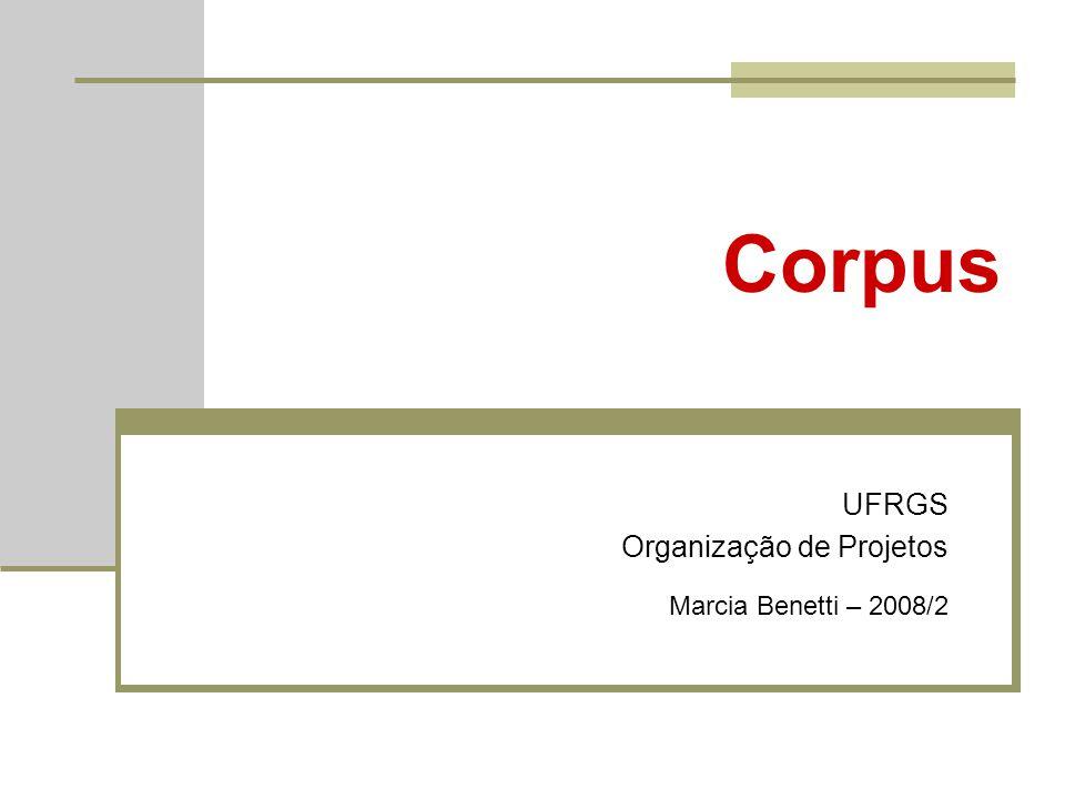 Corpus UFRGS Organização de Projetos Marcia Benetti – 2008/2