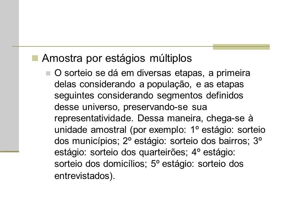 Amostra por estágios múltiplos O sorteio se dá em diversas etapas, a primeira delas considerando a população, e as etapas seguintes considerando segme
