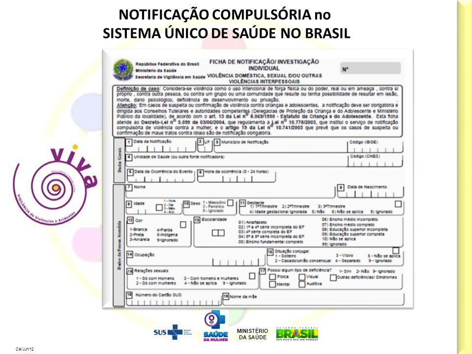 MINISTÉRIO DA SAÚDE Cal/Jun/12 NOTIFICAÇÃO COMPULSÓRIA no SISTEMA ÚNICO DE SAÚDE NO BRASIL