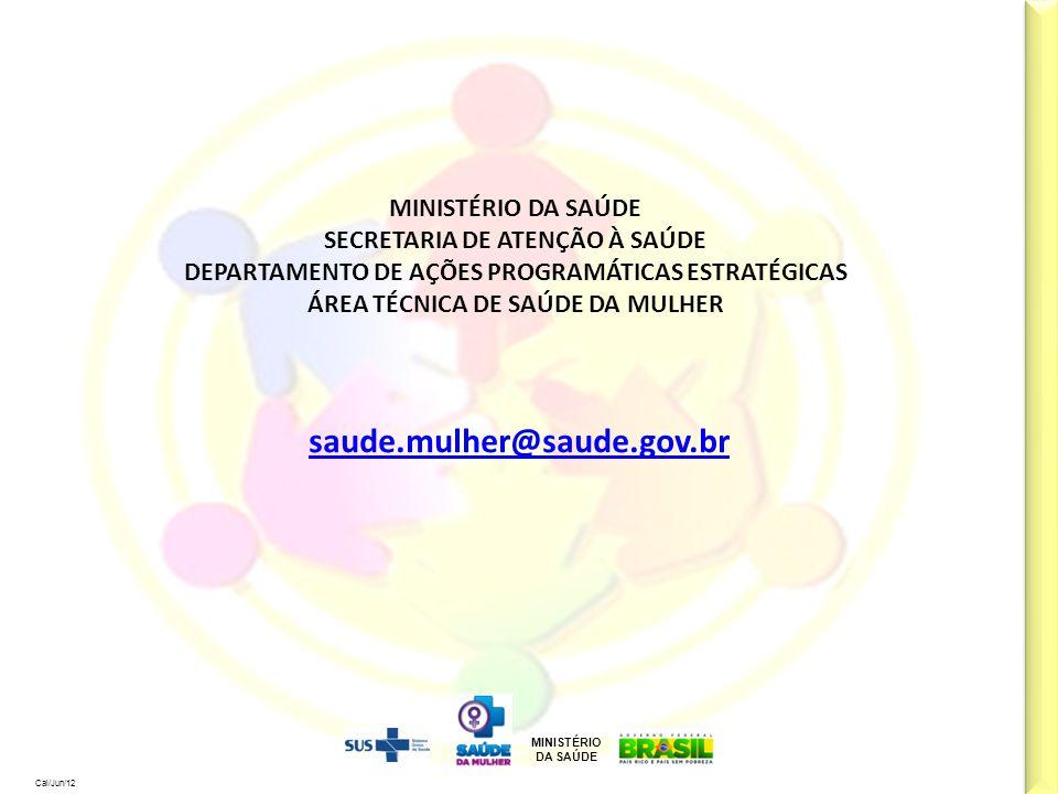 MINISTÉRIO DA SAÚDE Cal/Jun/12 MINISTÉRIO DA SAÚDE SECRETARIA DE ATENÇÃO À SAÚDE DEPARTAMENTO DE AÇÕES PROGRAMÁTICAS ESTRATÉGICAS ÁREA TÉCNICA DE SAÚD