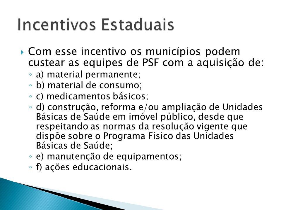  Com esse incentivo os municípios podem custear as equipes de PSF com a aquisição de: ◦ a) material permanente; ◦ b) material de consumo; ◦ c) medica