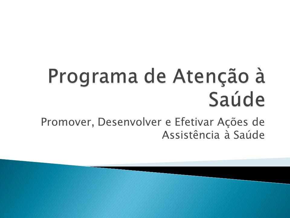 Promover, Desenvolver e Efetivar Ações de Assistência à Saúde