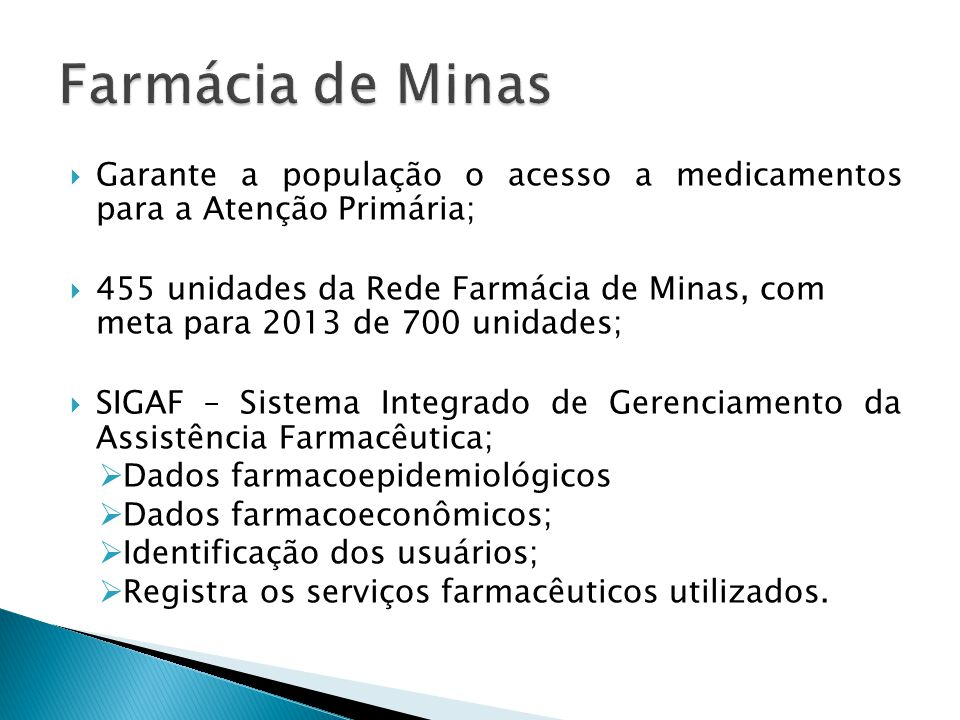  Garante a população o acesso a medicamentos para a Atenção Primária;  455 unidades da Rede Farmácia de Minas, com meta para 2013 de 700 unidades; 