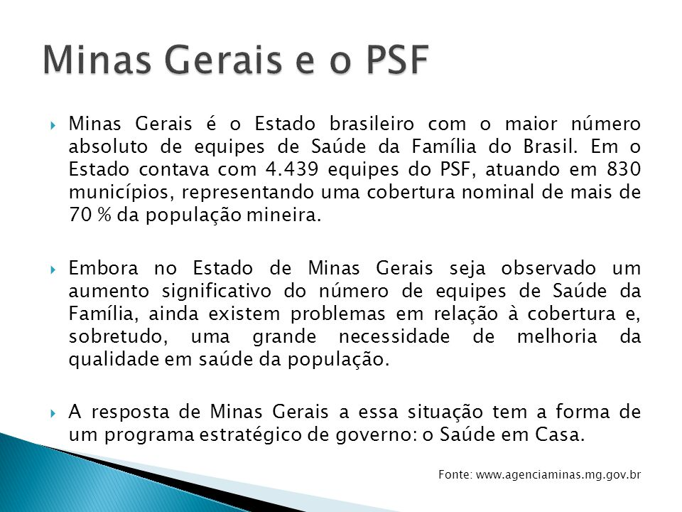  Minas Gerais é o Estado brasileiro com o maior número absoluto de equipes de Saúde da Família do Brasil. Em o Estado contava com 4.439 equipes do PS