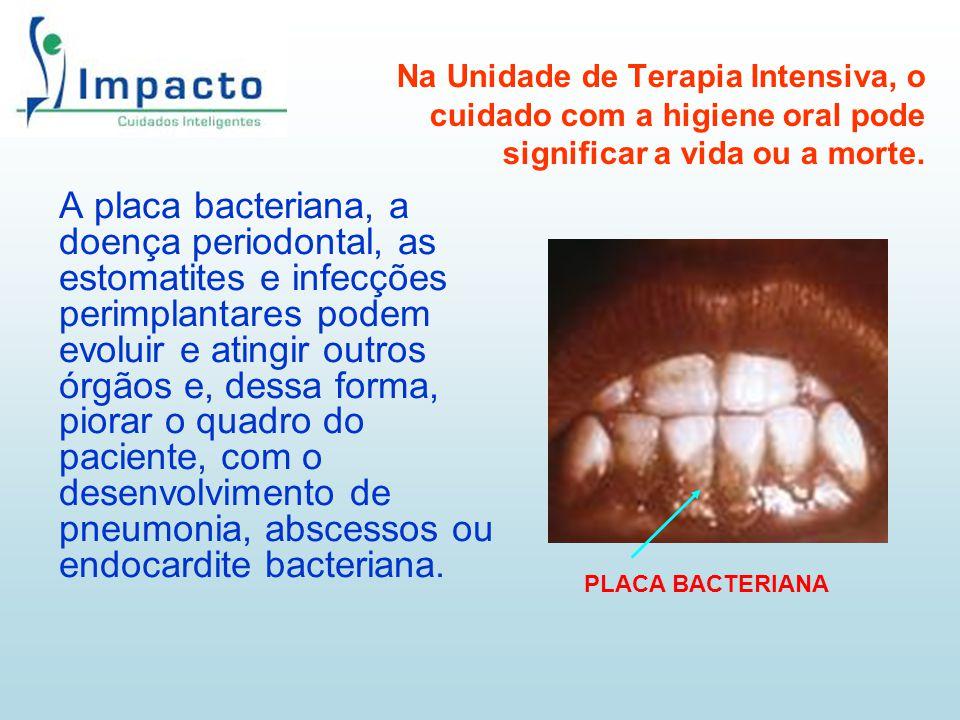 A placa bacteriana, a doença periodontal, as estomatites e infecções perimplantares podem evoluir e atingir outros órgãos e, dessa forma, piorar o qua