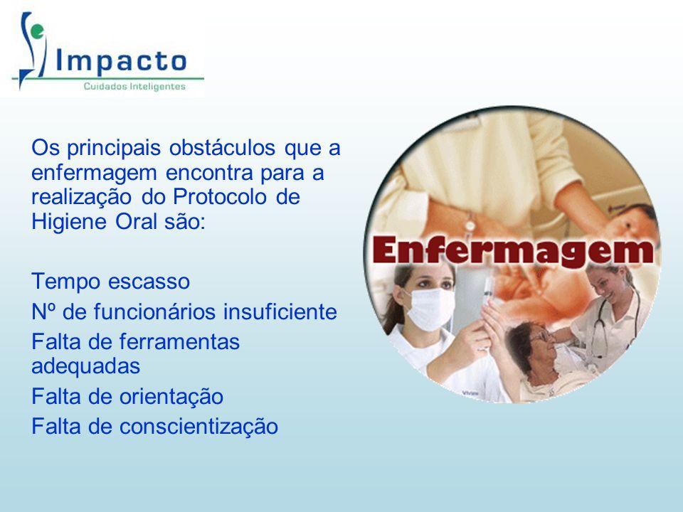Os principais obstáculos que a enfermagem encontra para a realização do Protocolo de Higiene Oral são: Tempo escasso Nº de funcionários insuficiente F