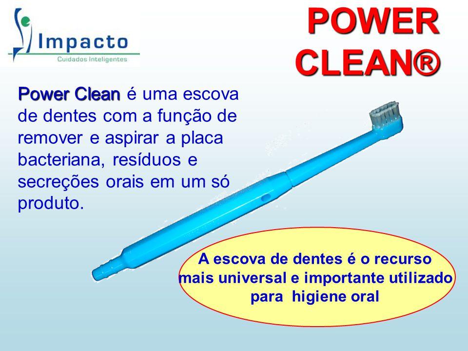 POWER CLEAN® Power Clean Power Clean é uma escova de dentes com a função de remover e aspirar a placa bacteriana, resíduos e secreções orais em um só