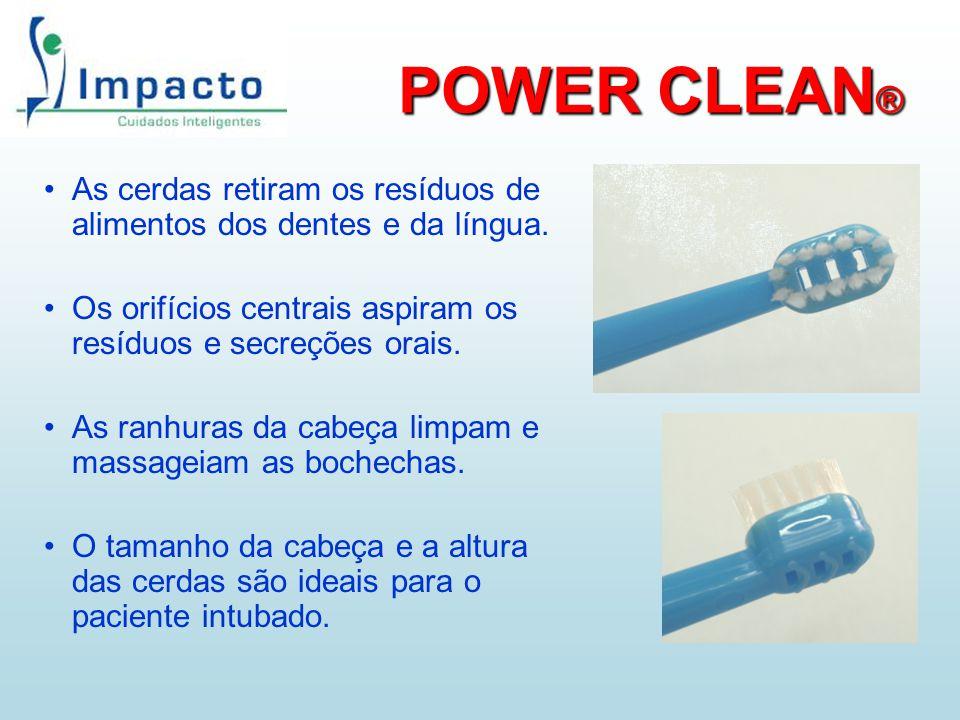 POWER CLEAN ® As cerdas retiram os resíduos de alimentos dos dentes e da língua. Os orifícios centrais aspiram os resíduos e secreções orais. As ranhu