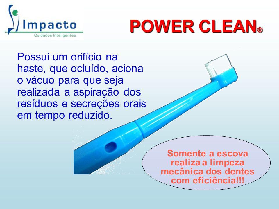 POWER CLEAN ® Possui um orifício na haste, que ocluído, aciona o vácuo para que seja realizada a aspiração dos resíduos e secreções orais em tempo red