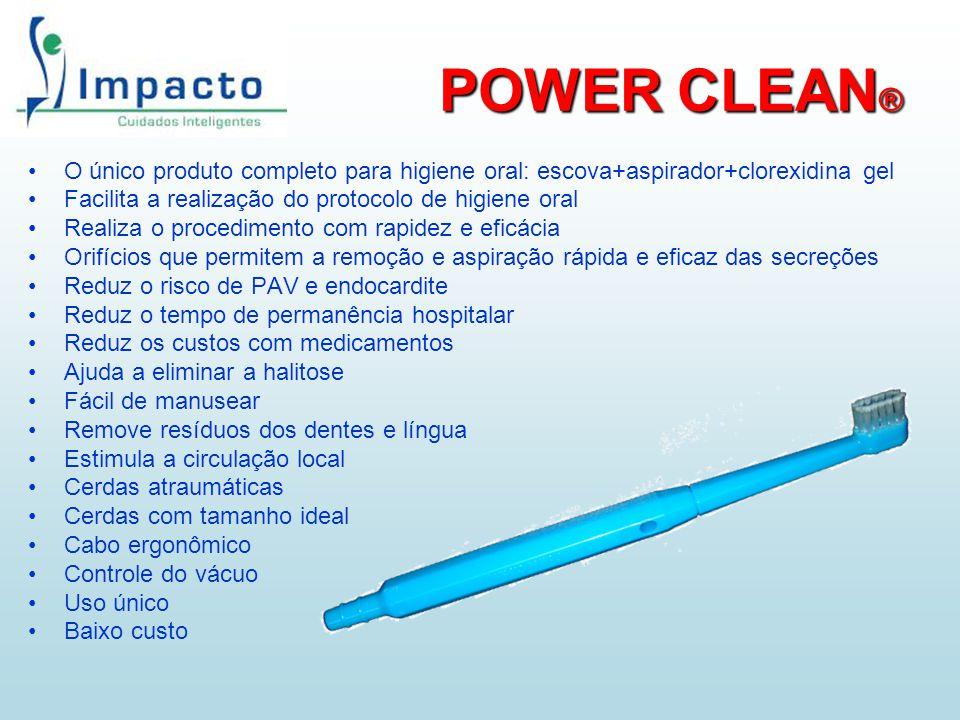 POWER CLEAN ® O único produto completo para higiene oral: escova+aspirador+clorexidina gel Facilita a realização do protocolo de higiene oral Realiza