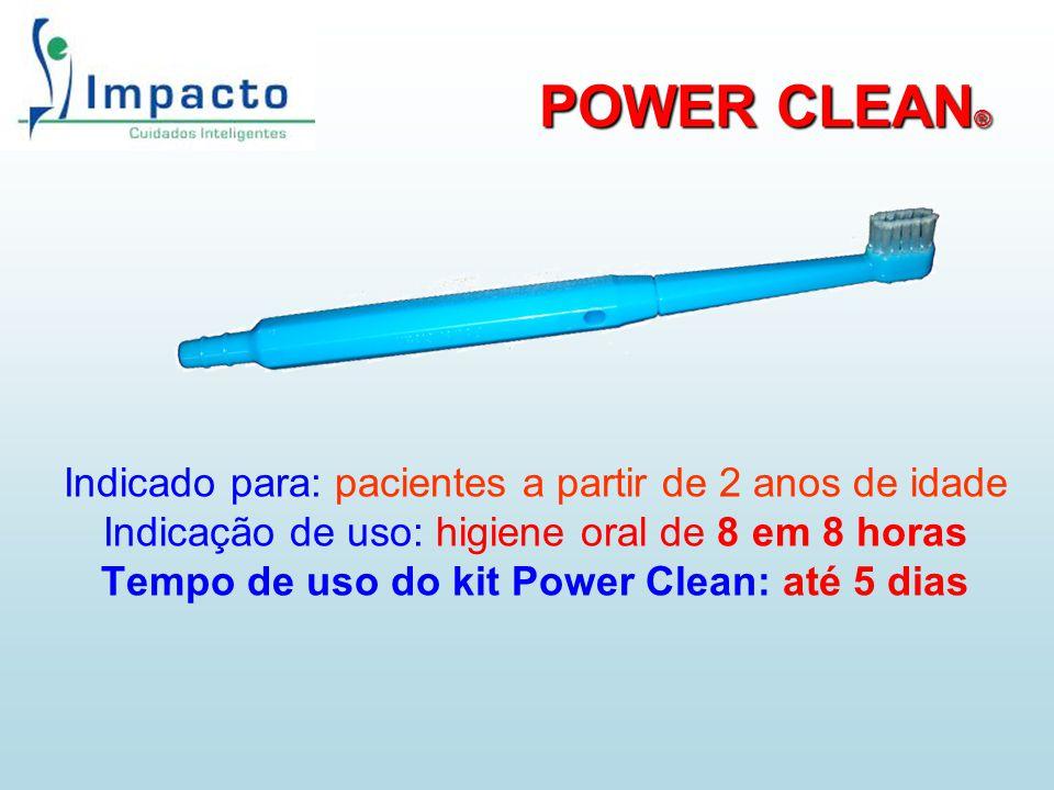 POWER CLEAN ® POWER CLEAN ® Indicado para: pacientes a partir de 2 anos de idade Indicação de uso: higiene oral de 8 em 8 horas Tempo de uso do kit Po