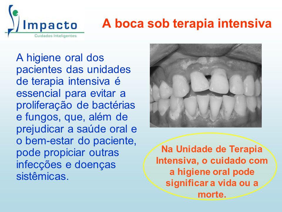 A boca sob terapia intensiva A higiene oral dos pacientes das unidades de terapia intensiva é essencial para evitar a proliferação de bactérias e fung