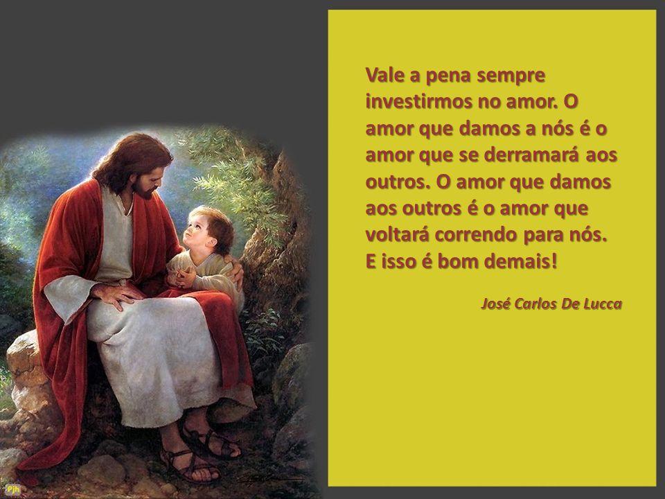 Não nos esqueçamos, porém, de nos incluir no rol das pessoas necessitadas de amor.