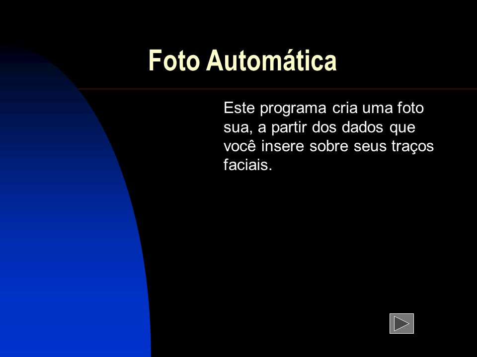 Foto Automática Este programa cria uma foto sua, a partir dos dados que você insere sobre seus traços faciais.