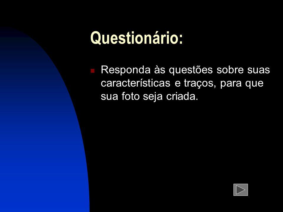 Questionário: Responda às questões sobre suas características e traços, para que sua foto seja criada.