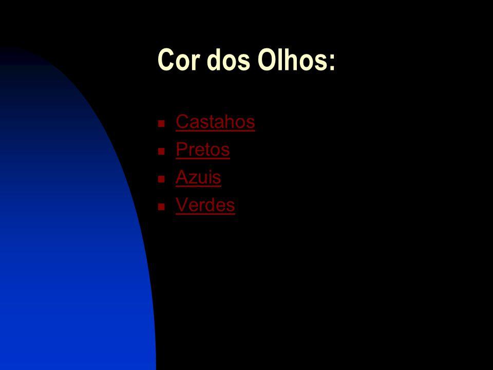 Cor dos Olhos: Castahos Pretos Azuis Verdes