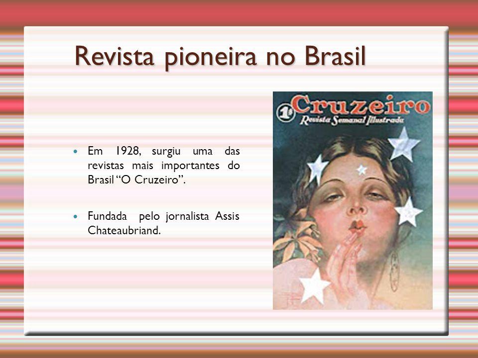 Revista pioneira no Brasil Em 1928, surgiu uma das revistas mais importantes do Brasil O Cruzeiro .