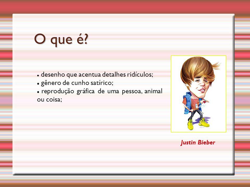 desenho que acentua detalhes ridículos; gênero de cunho satírico; reprodução gráfica de uma pessoa, animal ou coisa; Justin Bieber O que é?