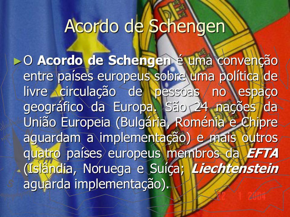 Acordo de Schengen ► O Acordo de Schengen é uma convenção entre países europeus sobre uma política de livre circulação de pessoas no espaço geográfico