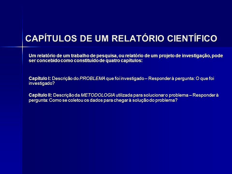 CAPÍTULOS DE UM RELATÓRIO CIENTÍFICO Um relatório de um trabalho de pesquisa, ou relatório de um projeto de investigação, pode ser concebido como cons