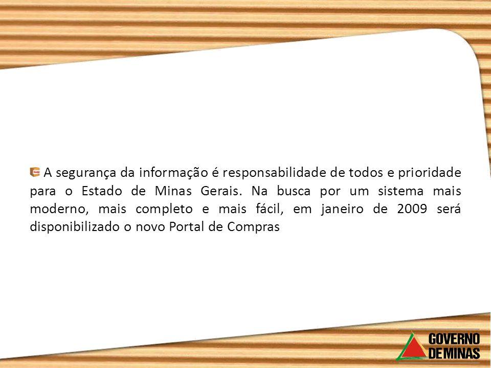 A segurança da informação é responsabilidade de todos e prioridade para o Estado de Minas Gerais.
