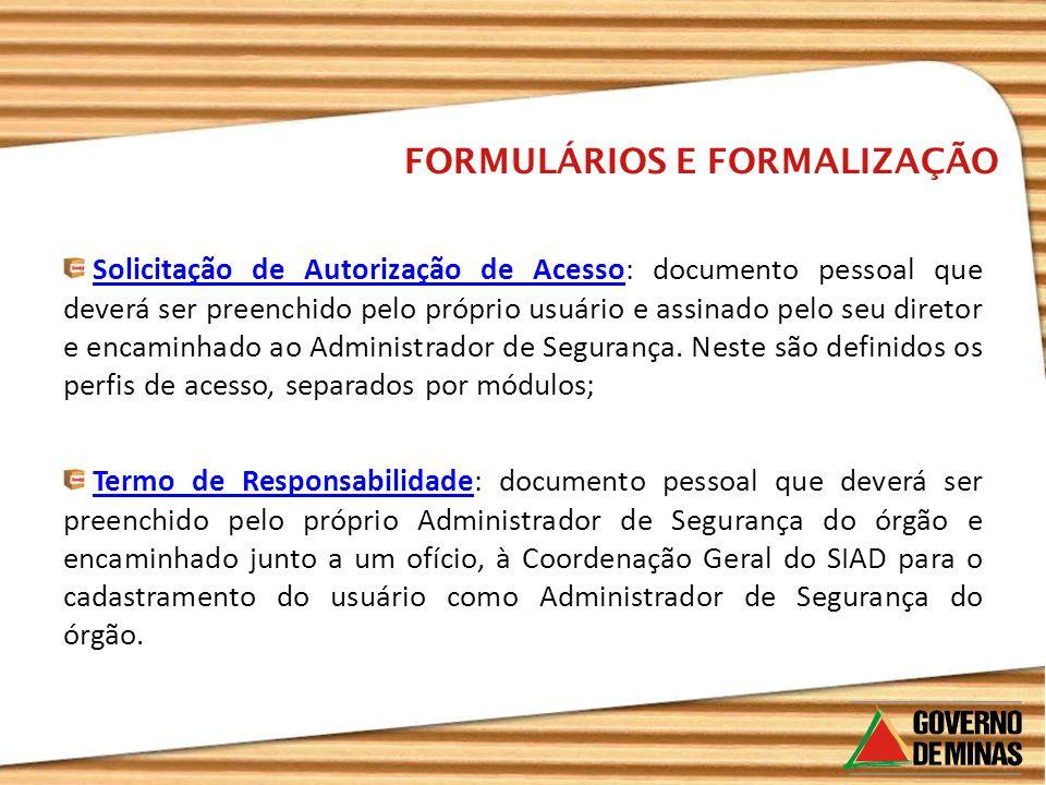 Solicitação de Autorização de Acesso: documento pessoal que deverá ser preenchido pelo próprio usuário e assinado pelo seu diretor e encaminhado ao Administrador de Segurança.