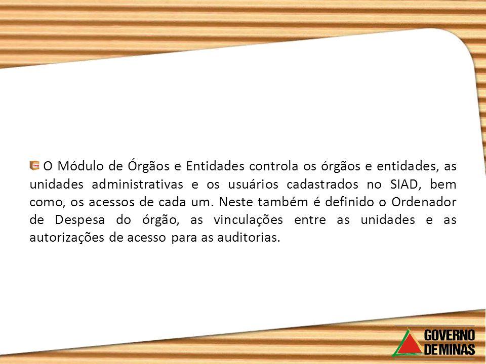 O Módulo de Órgãos e Entidades controla os órgãos e entidades, as unidades administrativas e os usuários cadastrados no SIAD, bem como, os acessos de