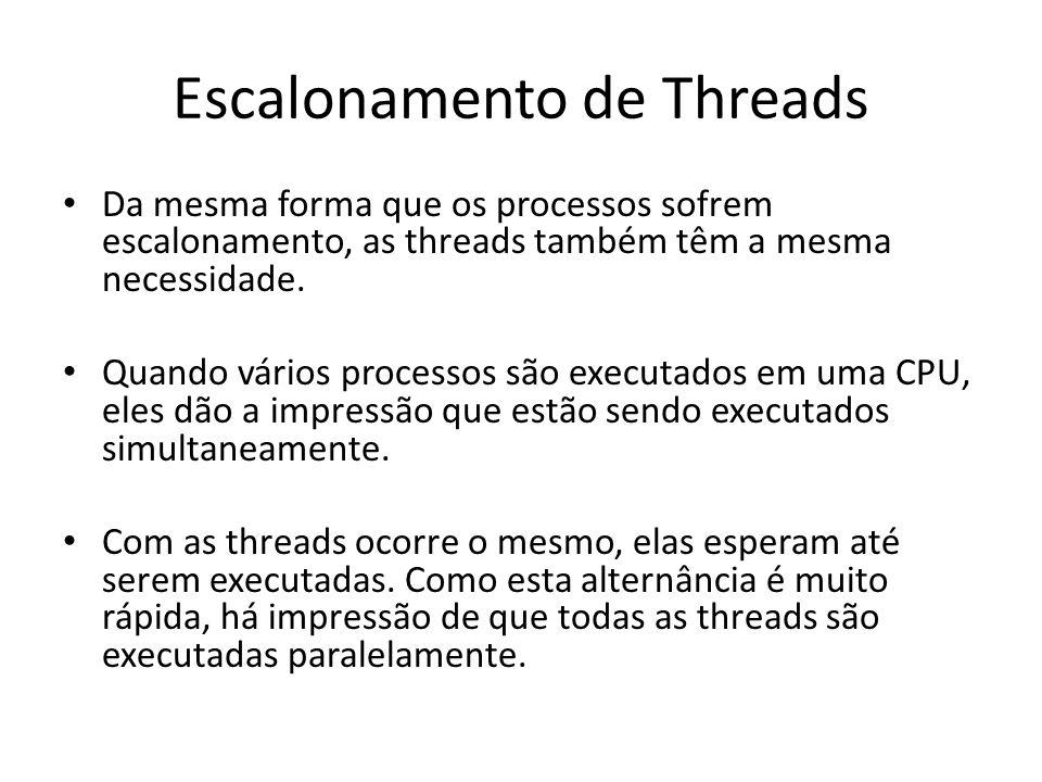 Escalonamento de Threads Da mesma forma que os processos sofrem escalonamento, as threads também têm a mesma necessidade. Quando vários processos são