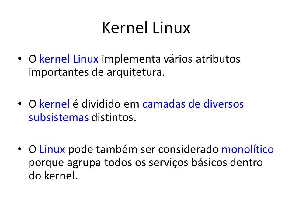 Kernel Linux O kernel Linux implementa vários atributos importantes de arquitetura. O kernel é dividido em camadas de diversos subsistemas distintos.