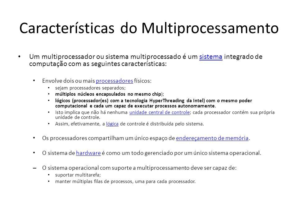 Características do Multiprocessamento Um multiprocessador ou sistema multiprocessado é um sistema integrado de computação com as seguintes característ