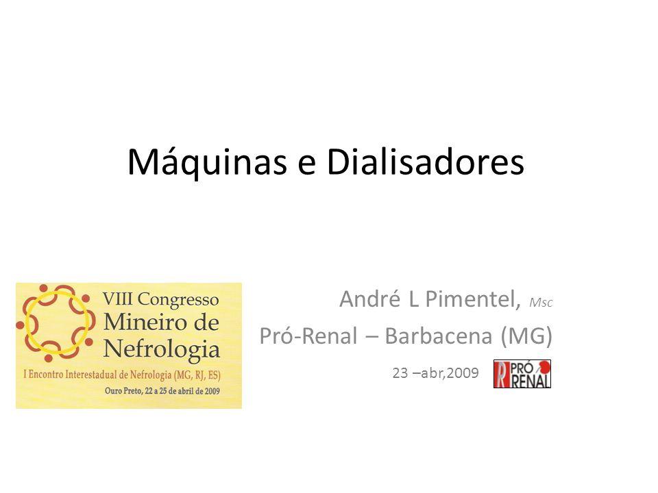 Máquinas e Dialisadores André L Pimentel, Msc Pró-Renal – Barbacena (MG) 23 –abr,2009