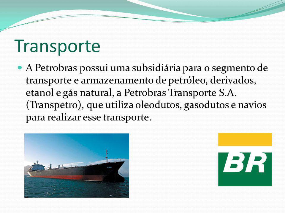 Transporte A Petrobras possui uma subsidiária para o segmento de transporte e armazenamento de petróleo, derivados, etanol e gás natural, a Petrobras