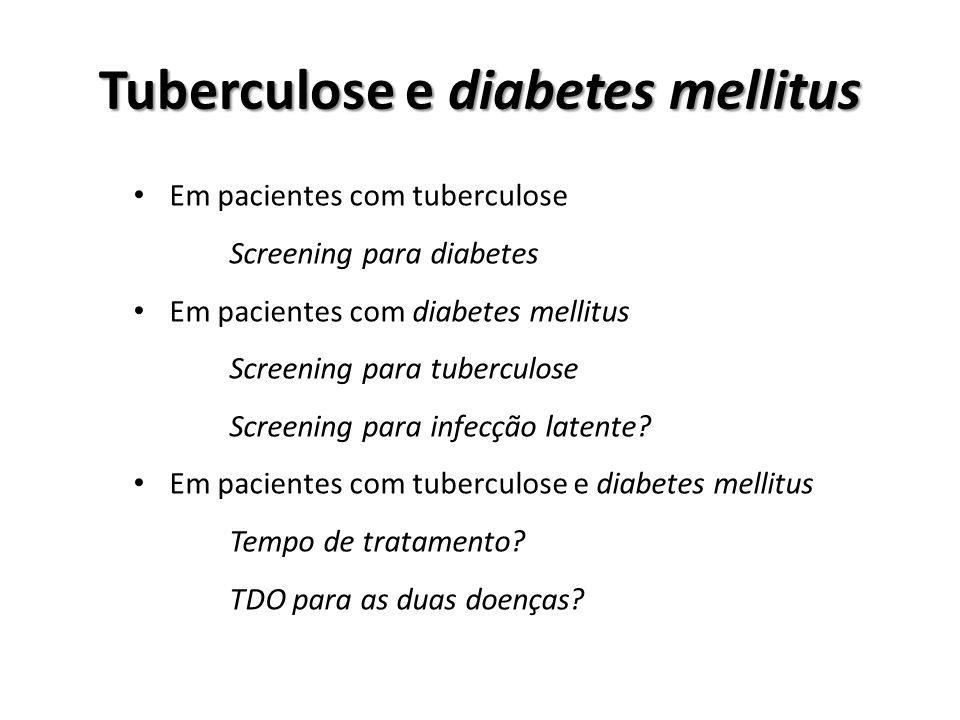 Tuberculose e diabetes mellitus Em pacientes com tuberculose Screening para diabetes Em pacientes com diabetes mellitus Screening para tuberculose Scr