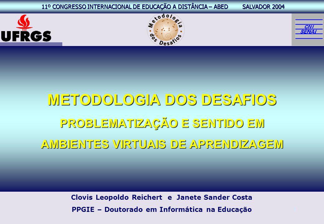 11º CONGRESSO INTERNACIONAL EAD – ABED SALVADOR 2004 11º CONGRESSO INTERNACIONAL DE EDUCAÇÃO A DISTÂNCIA – ABED SALVADOR 2004 1 METODOLOGIA DOS DESAFI