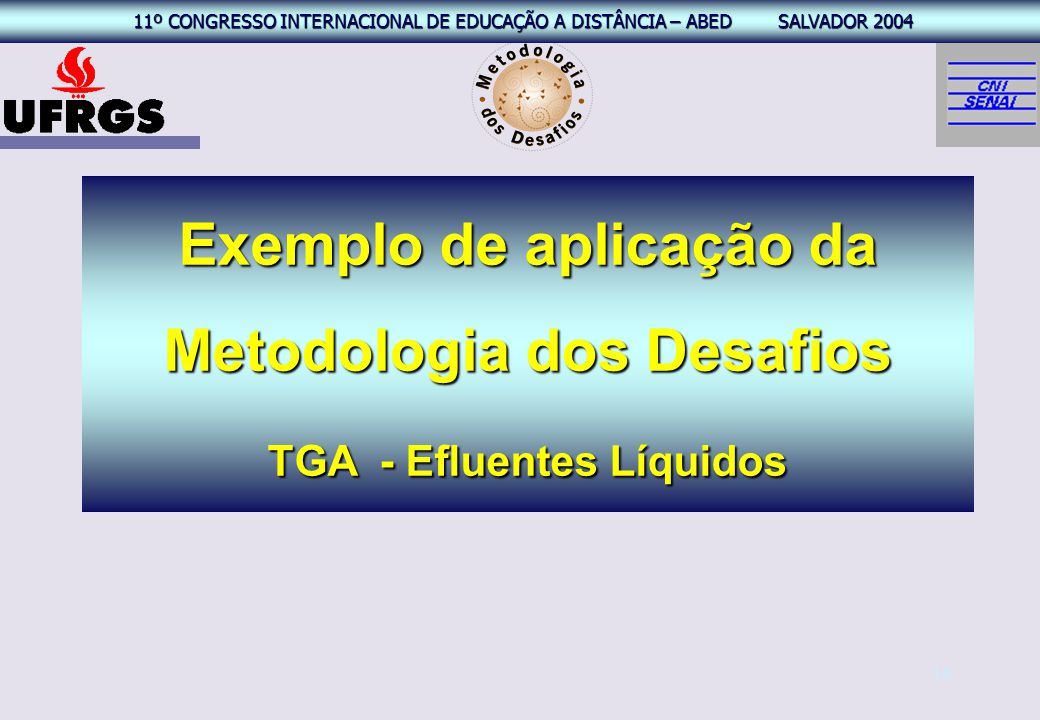 11º CONGRESSO INTERNACIONAL EAD – ABED SALVADOR 2004 11º CONGRESSO INTERNACIONAL DE EDUCAÇÃO A DISTÂNCIA – ABED SALVADOR 2004 16 Exemplo de aplicação