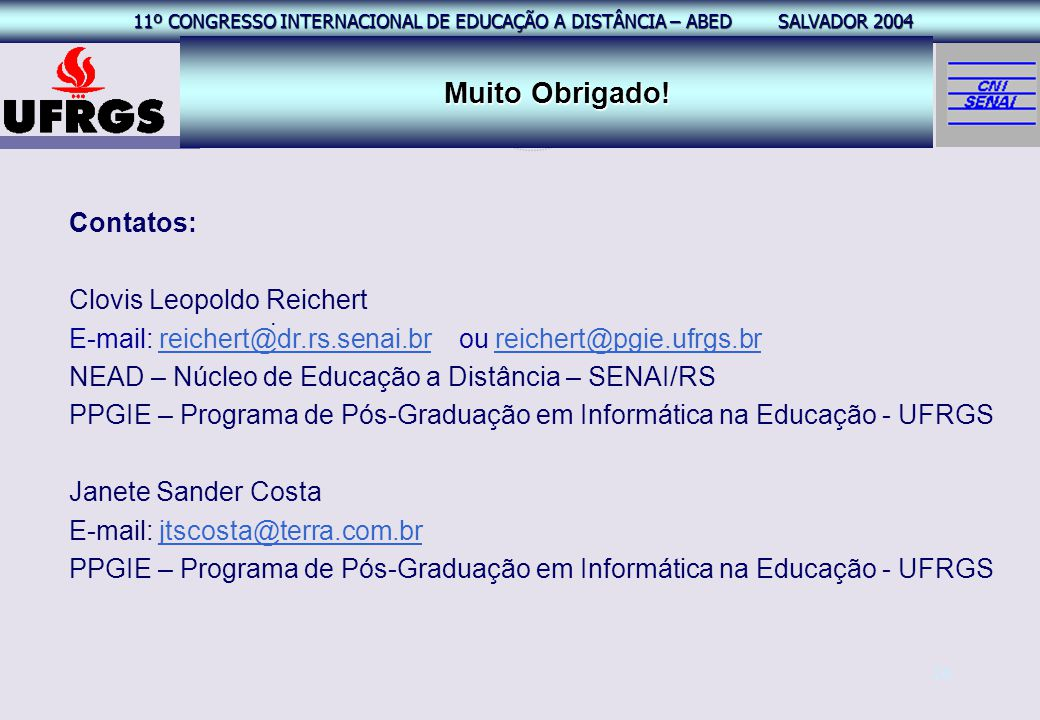 11º CONGRESSO INTERNACIONAL EAD – ABED SALVADOR 2004 11º CONGRESSO INTERNACIONAL DE EDUCAÇÃO A DISTÂNCIA – ABED SALVADOR 2004 26 Muito Obrigado!. Cont
