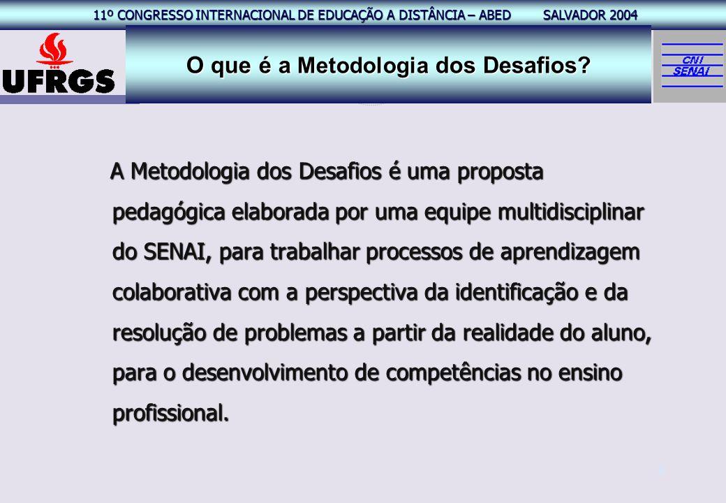 11º CONGRESSO INTERNACIONAL EAD – ABED SALVADOR 2004 11º CONGRESSO INTERNACIONAL DE EDUCAÇÃO A DISTÂNCIA – ABED SALVADOR 2004 3 A Metodologia dos Desa