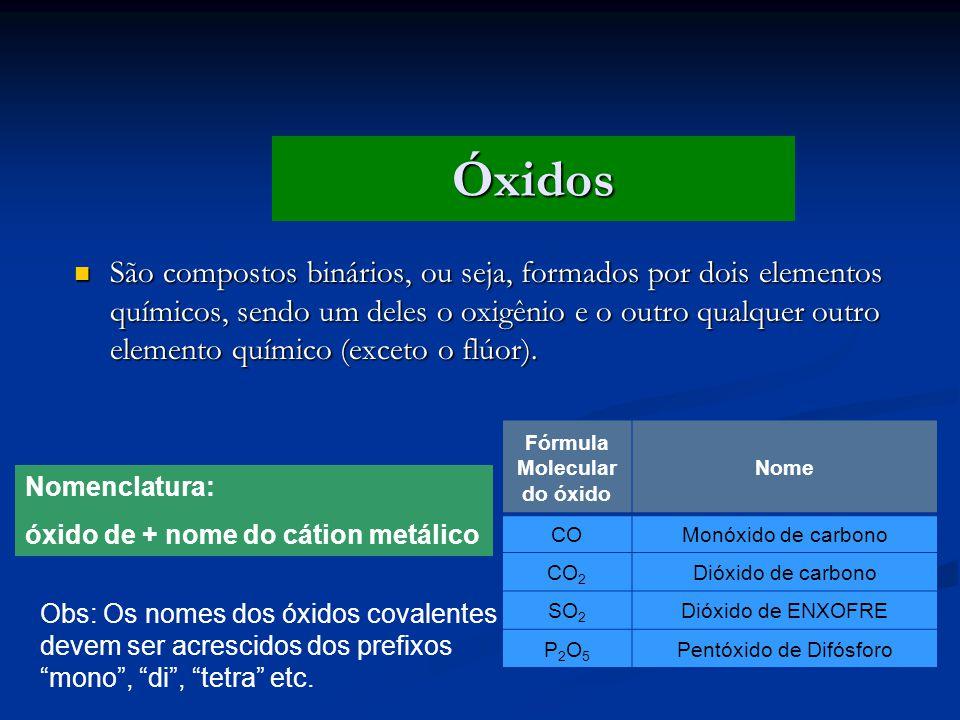 São compostos binários, ou seja, formados por dois elementos químicos, sendo um deles o oxigênio e o outro qualquer outro elemento químico (exceto o f