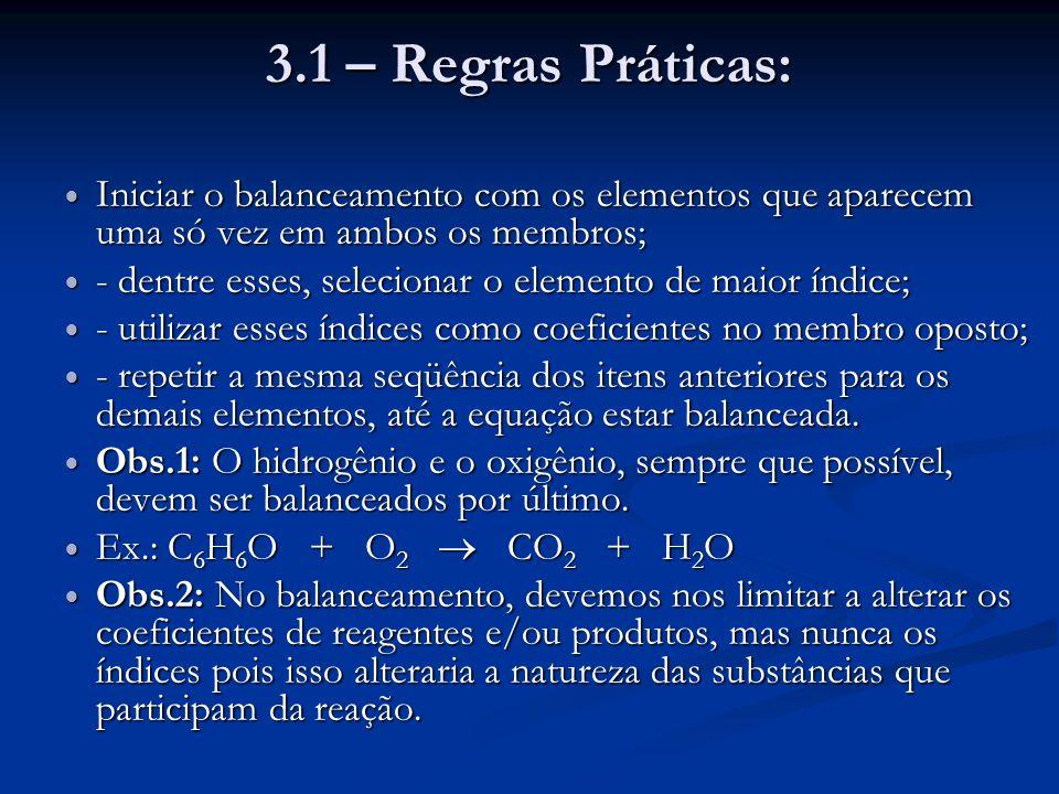 3.1 – Regras Práticas: Iniciar o balanceamento com os elementos que aparecem uma só vez em ambos os membros; Iniciar o balanceamento com os elementos